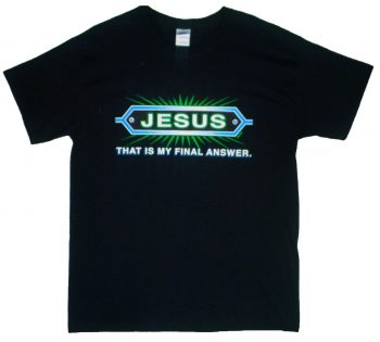 Jesus...That Is My Final Answer T-Shirt