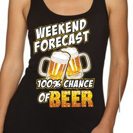 Weekend Forecast 100% Chance Of Beer Women's Tank Top