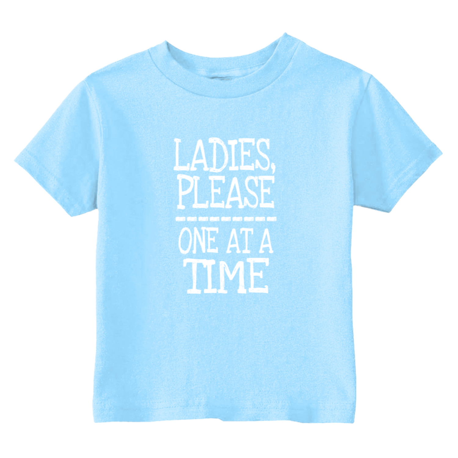 Ladies Please One At A Time Toddler T-Shirt Light Blue