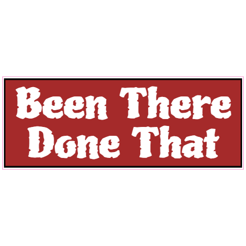Been There Done That Sticker | U.S. Custom Stickers