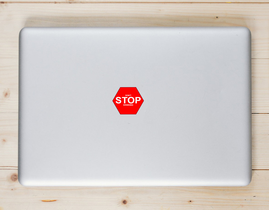 Don't Stop Drinking Stop Sign Sticker Laptop Sticker