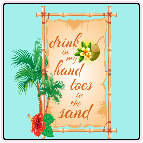 Drink In My Hand Toes In The Sand Beach Sticker | U.S. Custom Stickers