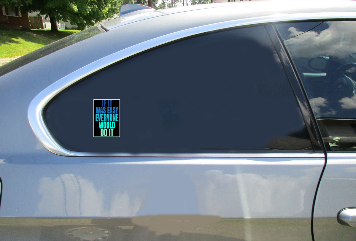 If It Was Easy Everyone Would Do It Sticker Car Sticker