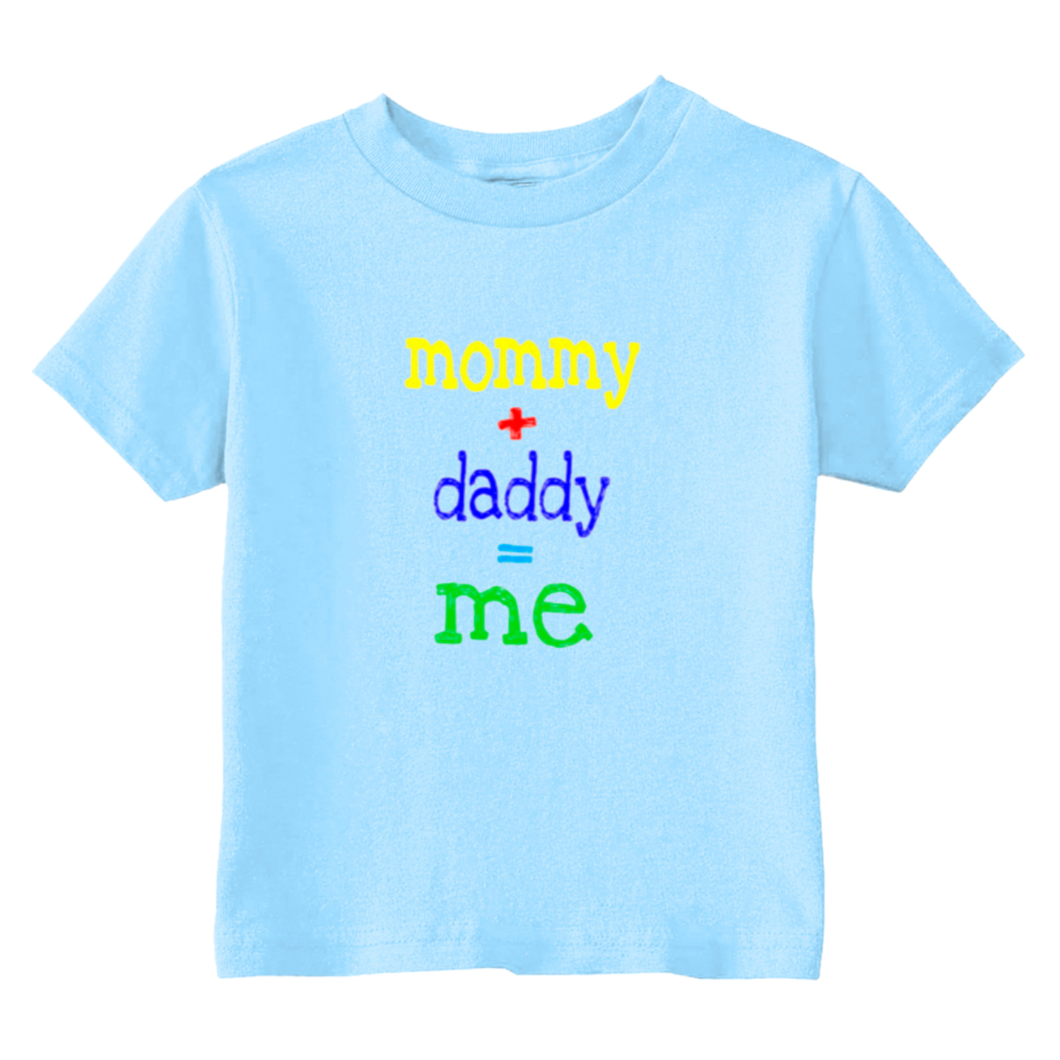 Mommy Plus Daddy Equals Me Toddler T-Shirt Light Blue