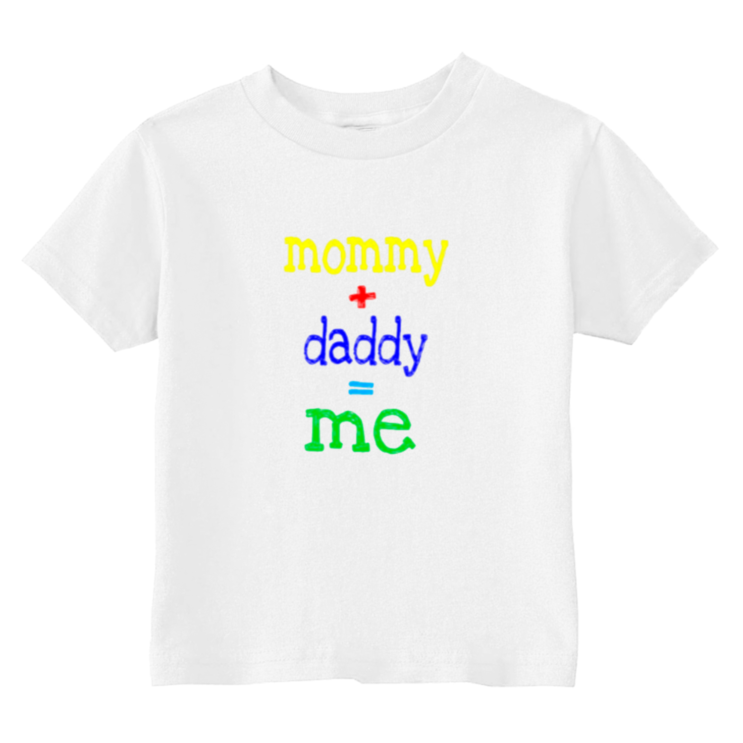 Mommy Plus Daddy Equals Me Toddler T-Shirt White