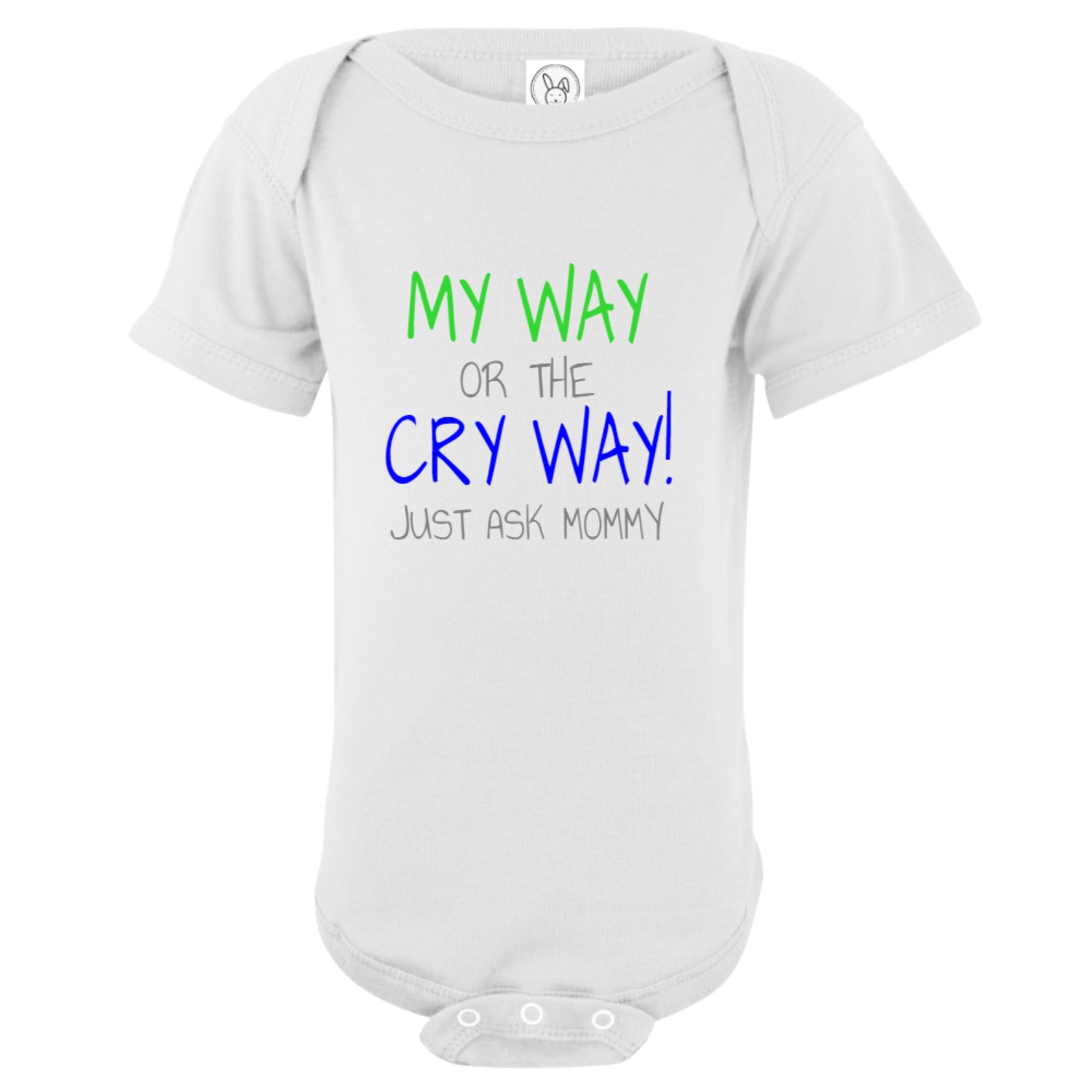 My Way Or The Cry Way Baby Bodysuit White