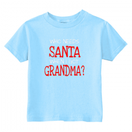 Who Needs Santa When I Got Grandma Toddler T-Shirt | U.S. Custom Kids