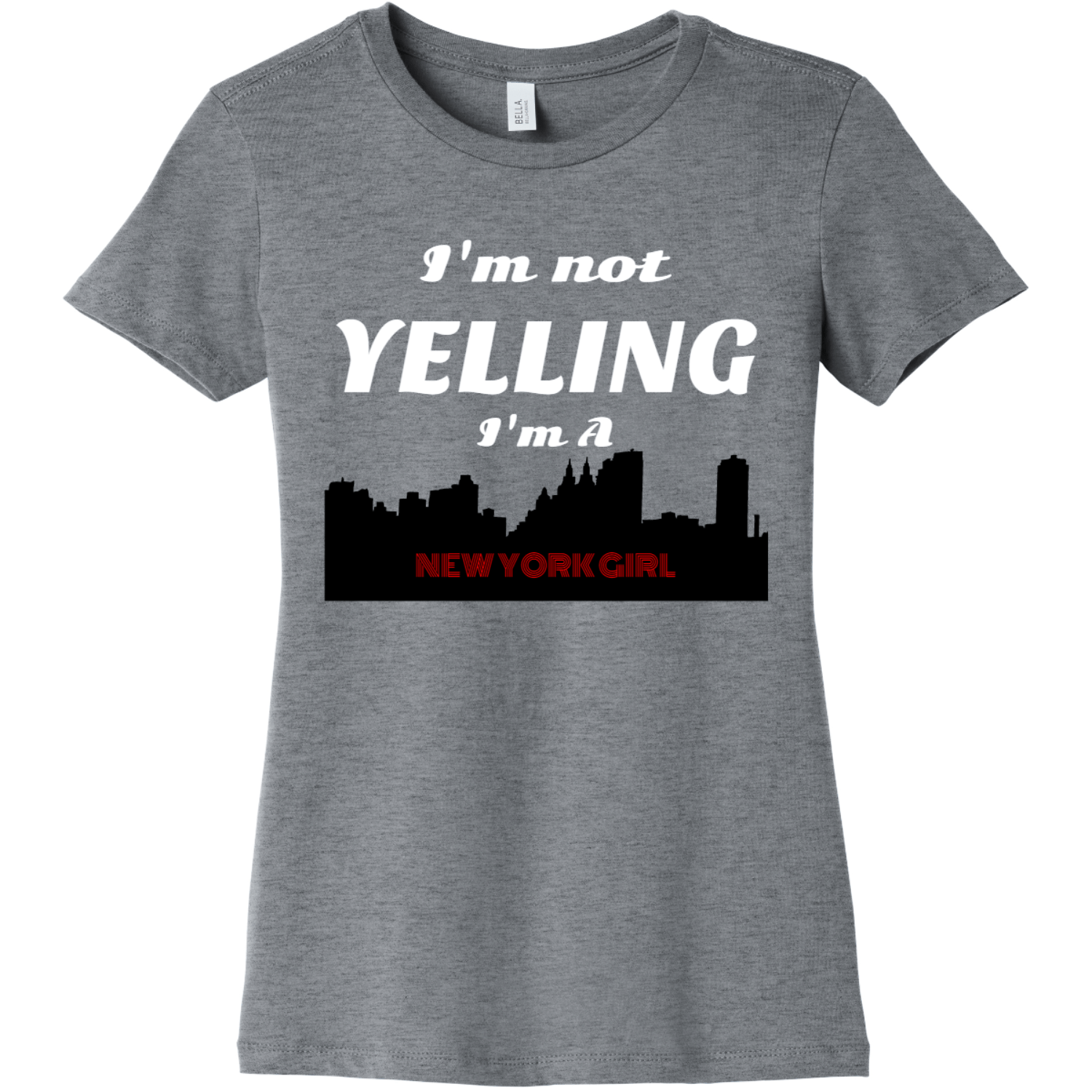 New York Girl I'm not yelling Athletic Heather Bella Canvas 6004 Ladies The Favorite Tee