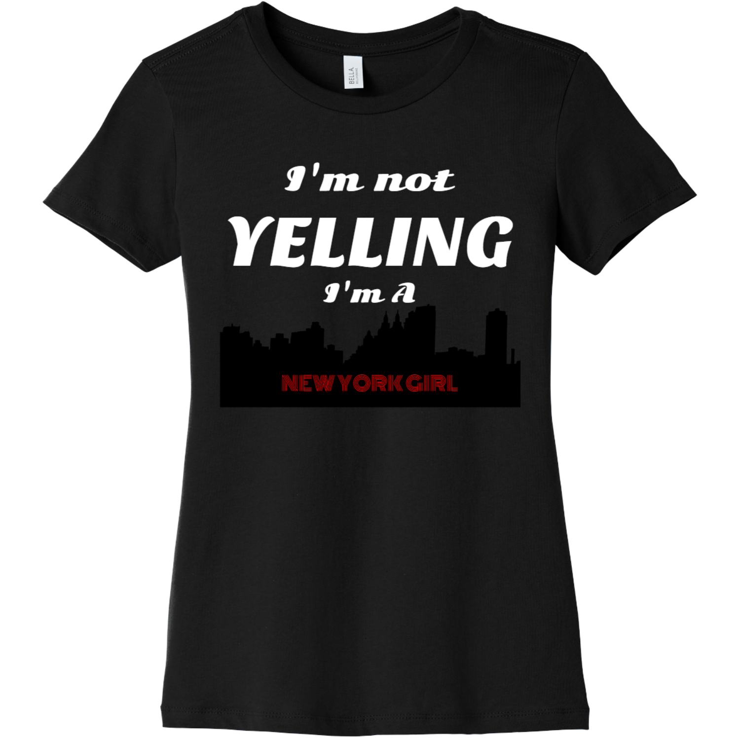 New York Girl I'm not yelling Black Bella Canvas 6004 Ladies The Favorite Tee