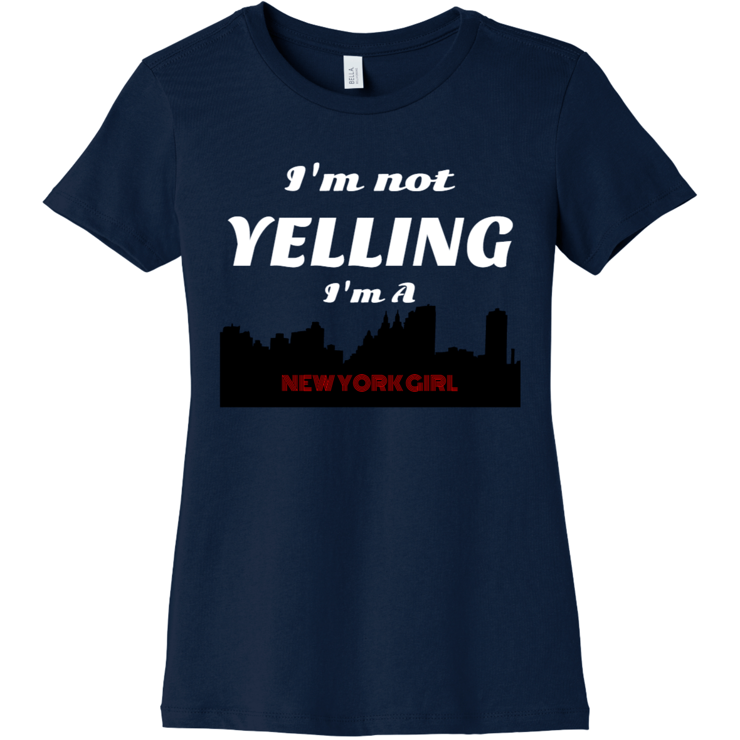 New York Girl I'm not yelling Navy Bella Canvas 6004 Ladies The Favorite Tee