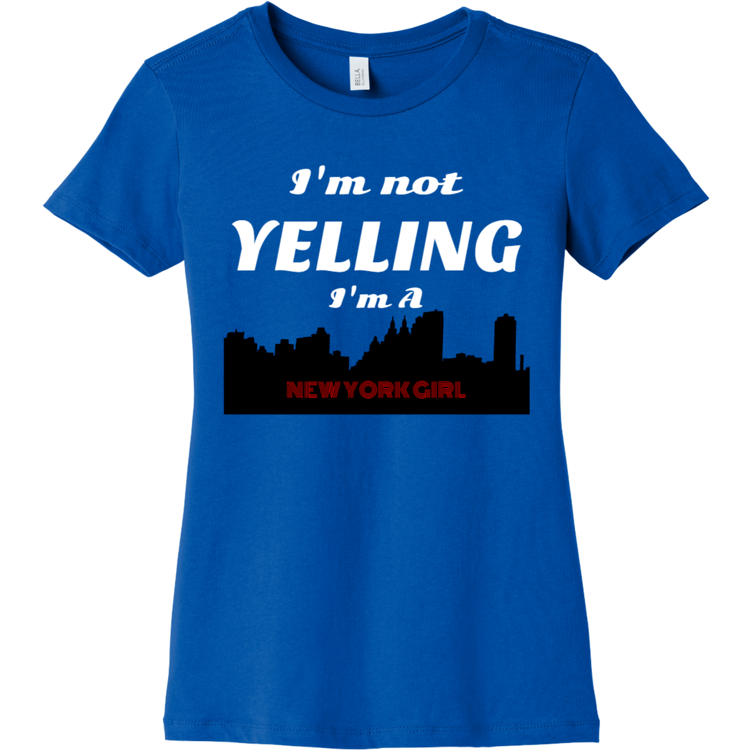 New York Girl I'm not yelling True Royal Bella Canvas 6004 Ladies The Favorite Tee