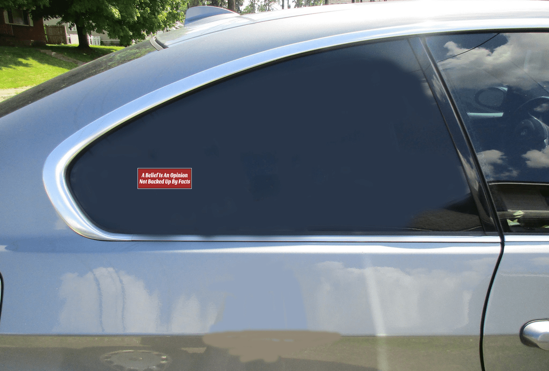 Belief Is An Opinion Sticker Car Sticker