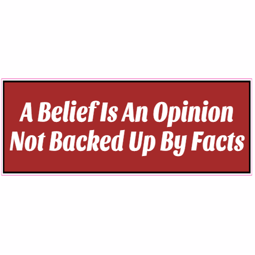 Belief Is An Opinion Sticker | U.S. Custom Stickers
