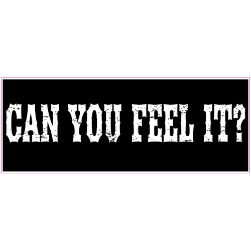 Can You Feel It Black Distressed Sticker | U.S. Custom Stickers