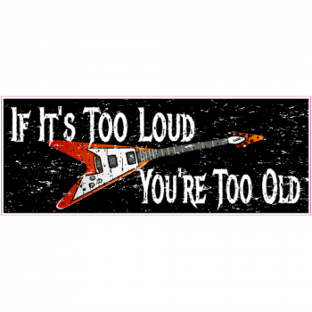 If It Is Too Loud You Are Too Old Guitar Sticker | U.S. Custom Stickers