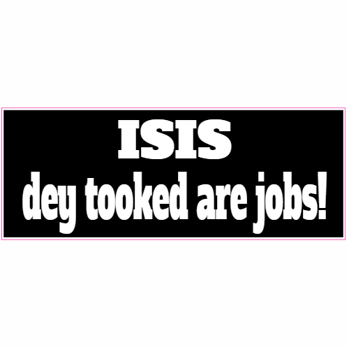 Isis They Took Our Jobs Bumper Sticker | U.S. Custom Stickers