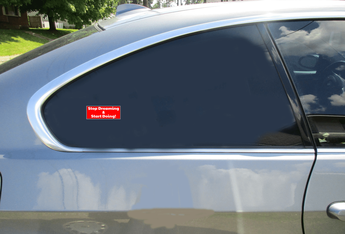 Stop Dreaming And Start Doing Sticker Car Sticker