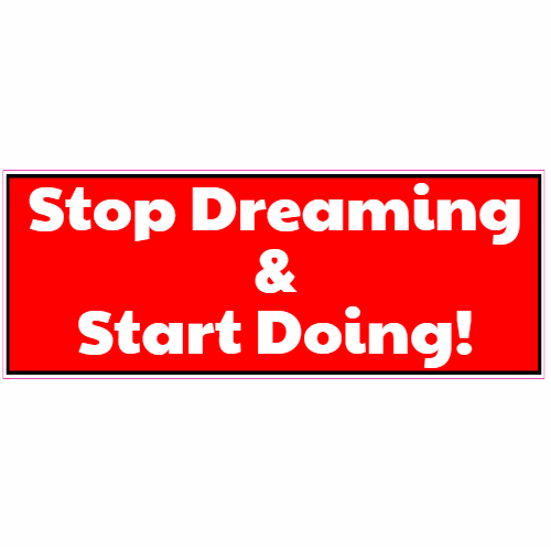 Stop Dreaming And Start Doing Sticker | U.S. Custom Stickers