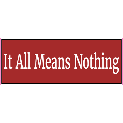 It All Means Nothing Sticker | U.S. Custom Stickers