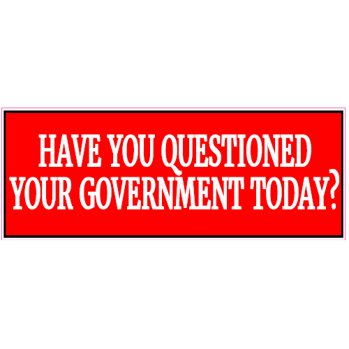 Have You Questioned Your Government Today Sticker | U.S. Custom Stickers