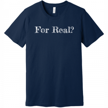 For Real T Shirt Navy Bella Canvas Unisex Tee BC3001