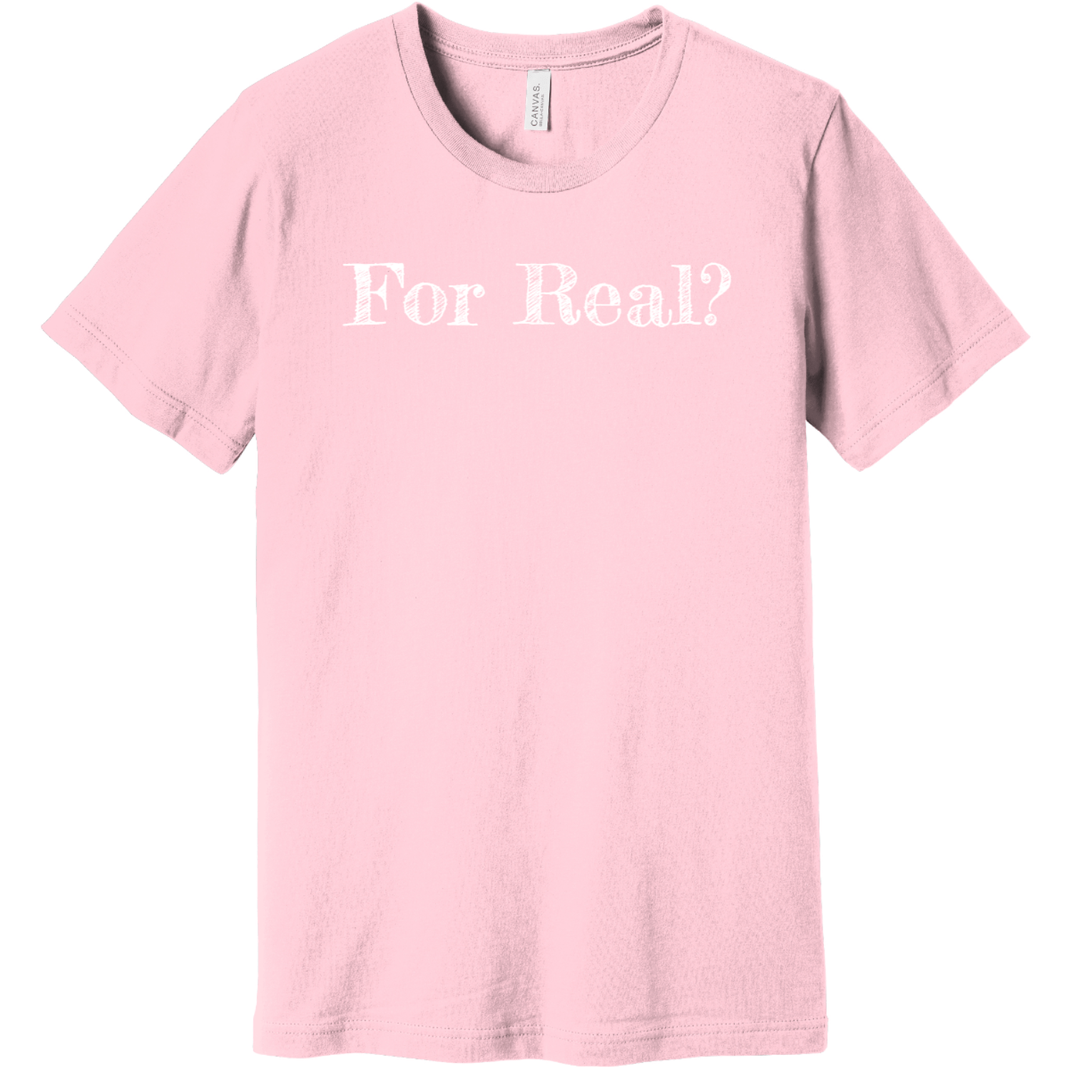 For Real T Shirt Pink Bella Canvas Unisex Tee BC3001