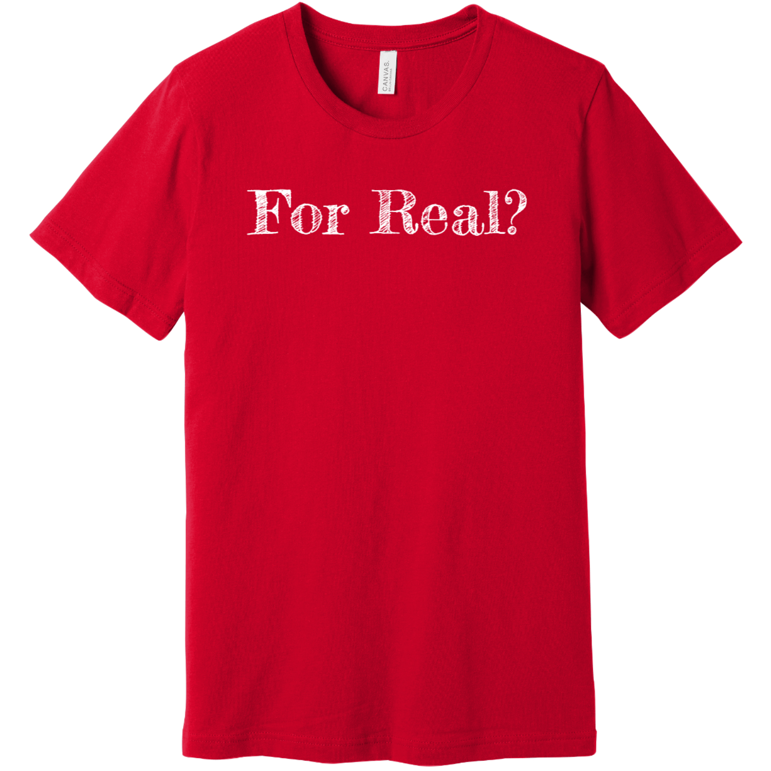For Real T Shirt Red Bella Canvas Unisex Tee BC3001