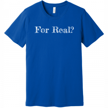 For Real T Shirt True Royal Bella Canvas Unisex Tee BC3001