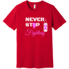 Never Stop Fighting Breast Cancer T-Shirt Red Bella Canvas Unisex Tee BC3001