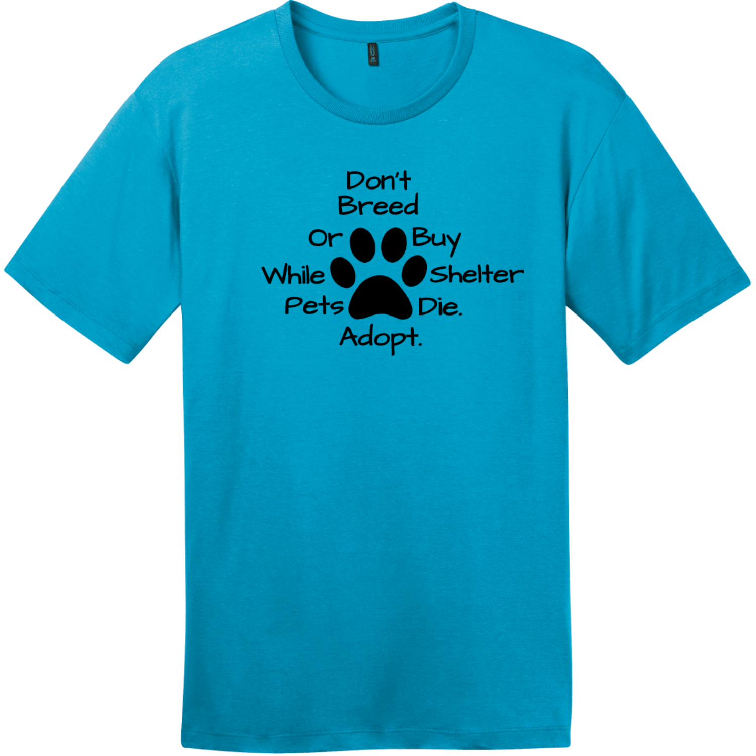 Don't Breed Or Buy While Shelter Pets Die T-Shirt Bright Turquoise District Perfect Weight Tee DT104
