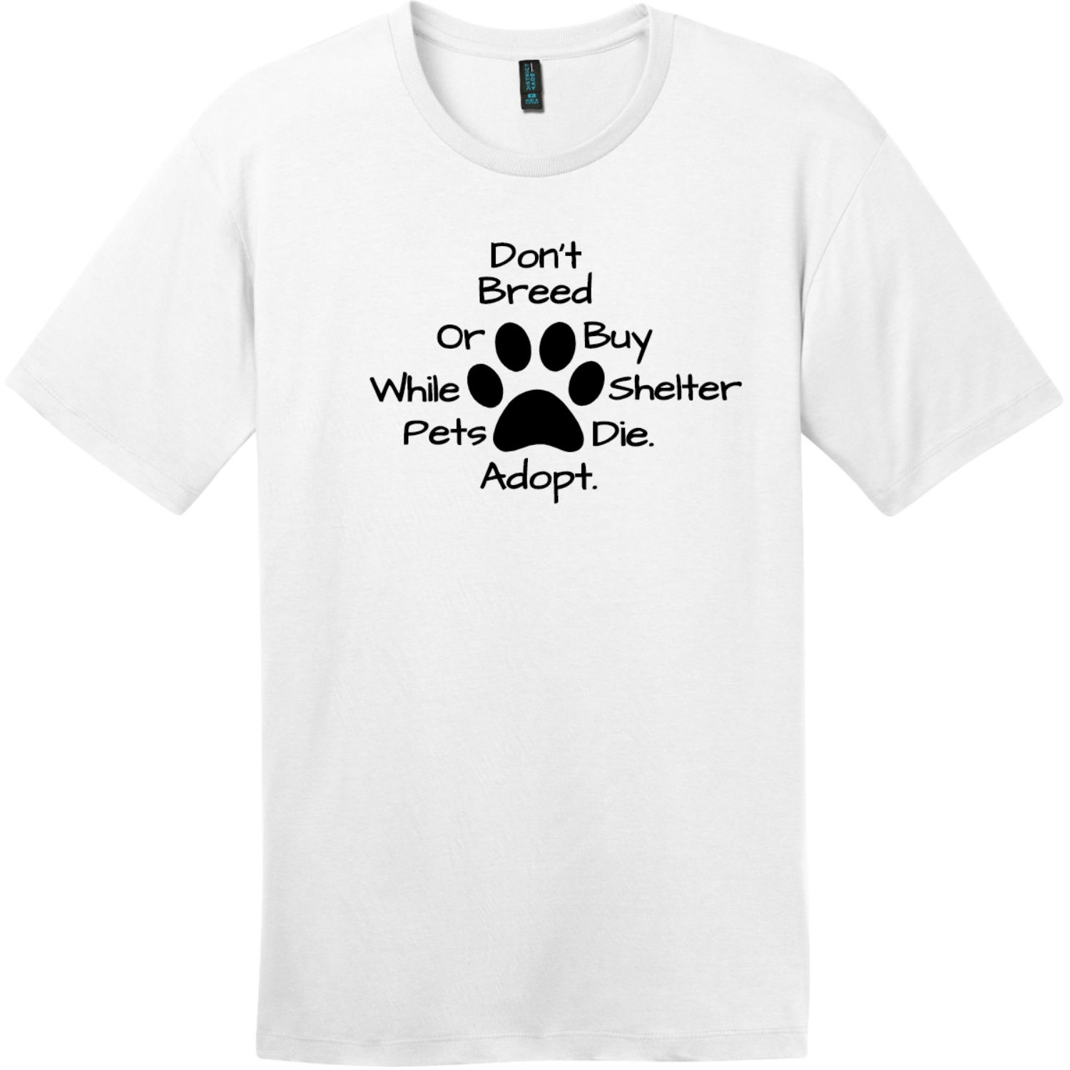 Don't Breed Or Buy While Shelter Pets Die T-Shirt Bright White District Perfect Weight Tee DT104