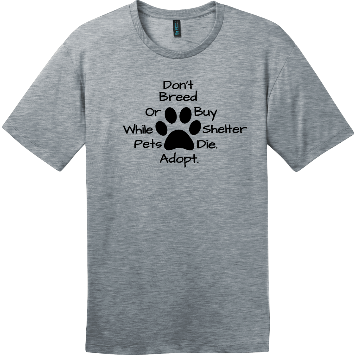 Don't Breed Or Buy While Shelter Pets Die T-Shirt Heathered Steel District Perfect Weight Tee DT104