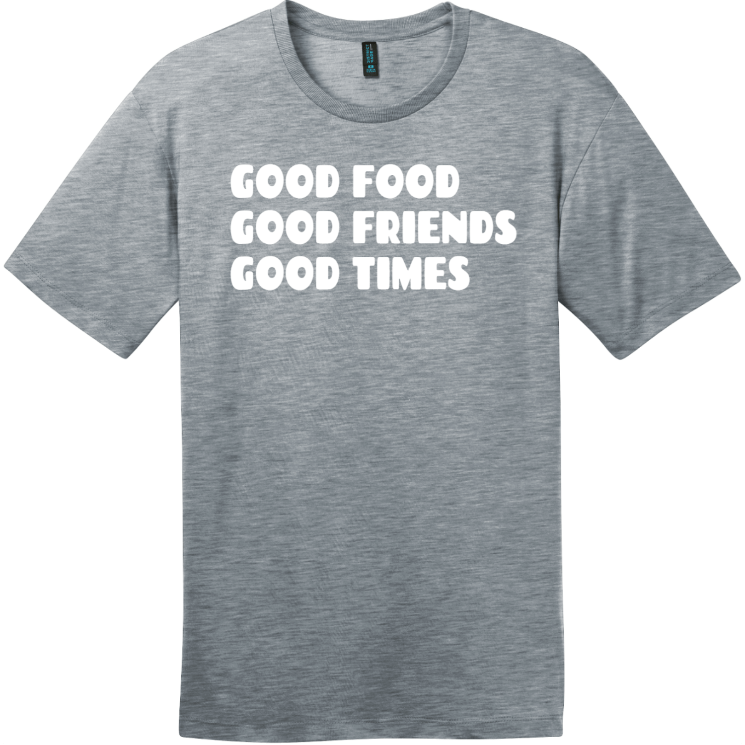 Good Food Good Friends Good Times T-Shirt Heathered Steel District Perfect Weight Tee DT104