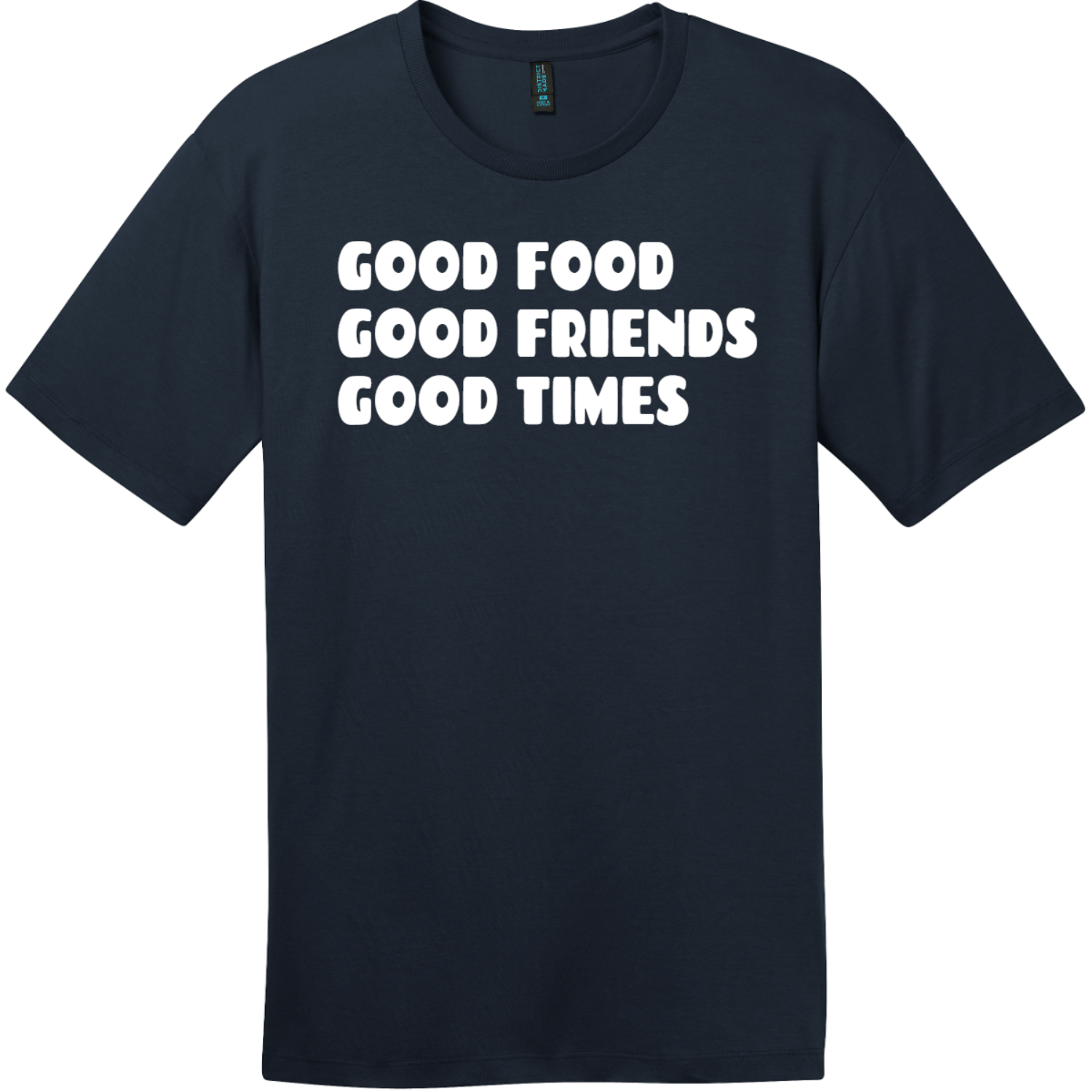 Good Food Good Friends Good Times T-Shirt New Navy District Perfect Weight Tee DT104