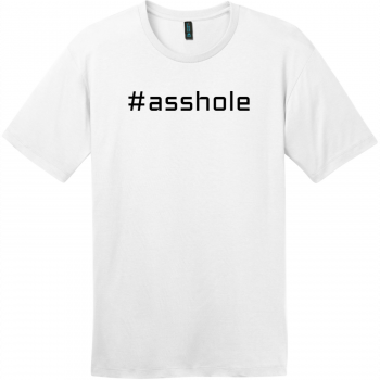 Hashtag Asshole T-Shirt Bright White District Perfect Weight Tee DT104