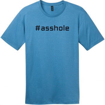 Hashtag Asshole T-Shirt Clean Denim District Perfect Weight Tee DT104