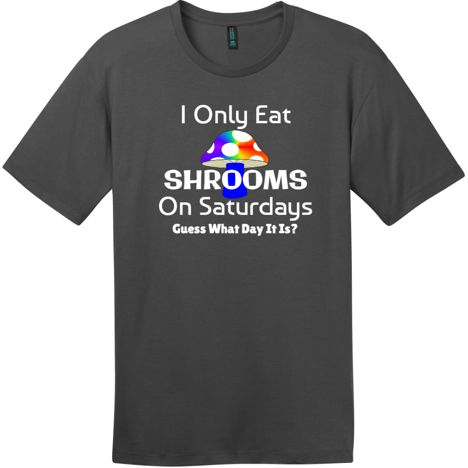 I Only Eat Shrooms On Saturdays T-Shirt Charcoal District Perfect Weight Tee DT104