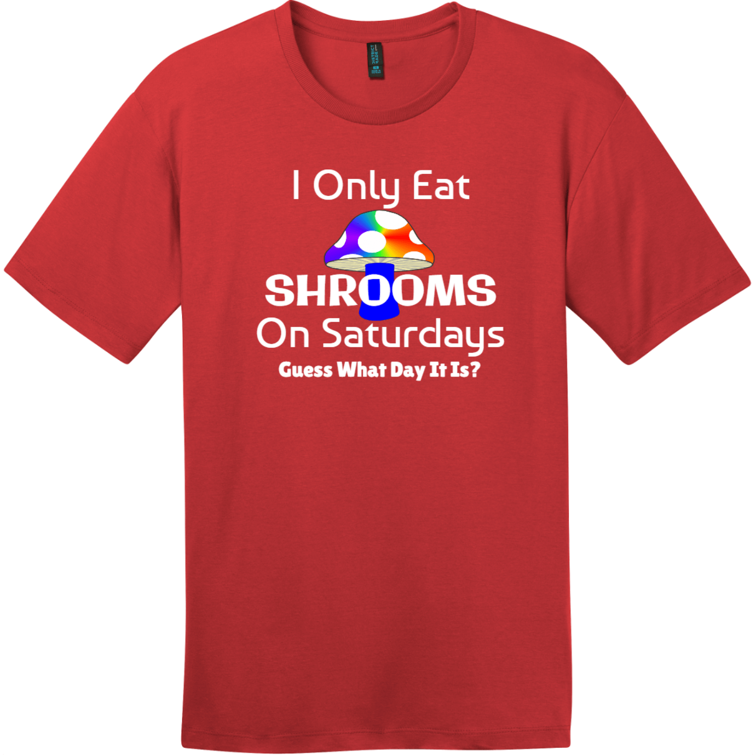 I Only Eat Shrooms On Saturdays T-Shirt Classic Red District Perfect Weight Tee DT104