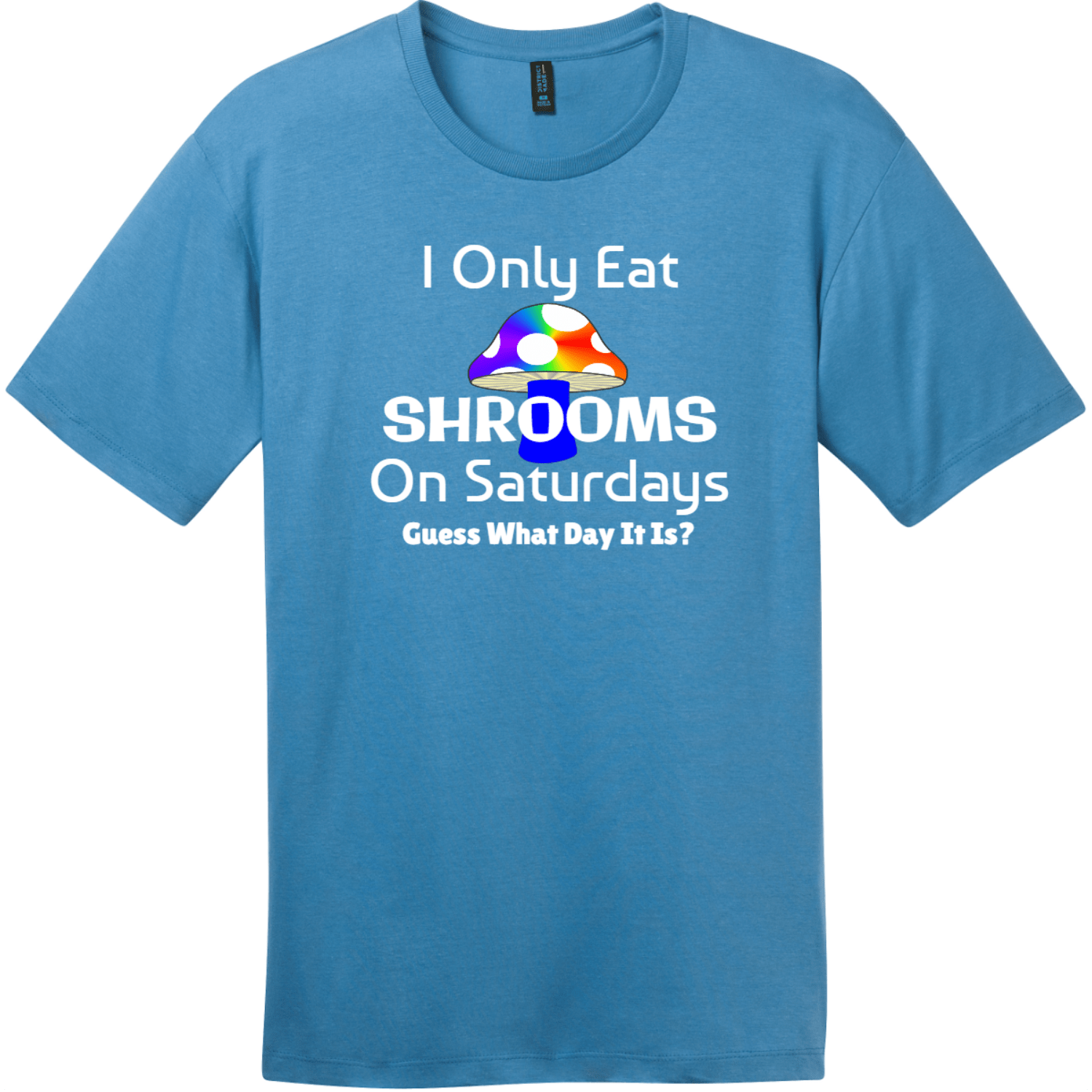 I Only Eat Shrooms On Saturdays T-Shirt Clean Denim District Perfect Weight Tee DT104