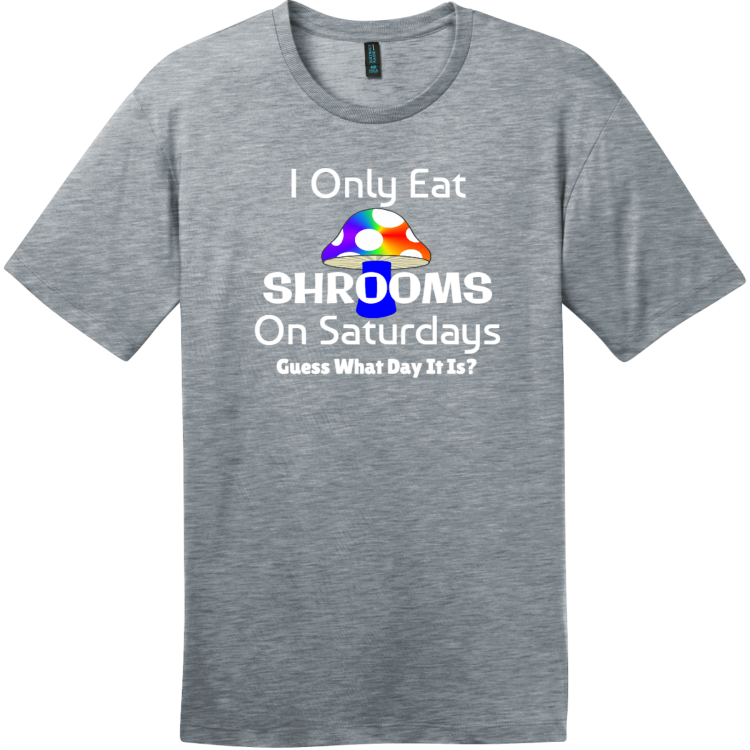 I Only Eat Shrooms On Saturdays T-Shirt Heathered Steel District Perfect Weight Tee DT104