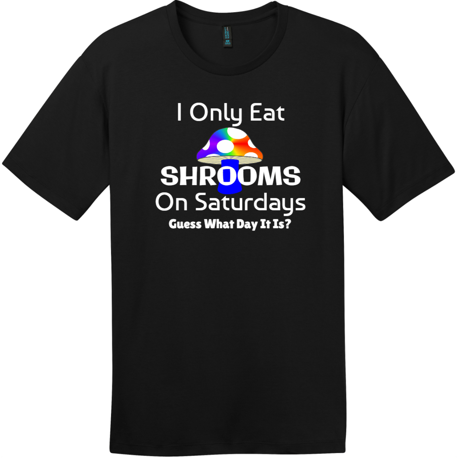 I Only Eat Shrooms On Saturdays T-Shirt Jet Black District Perfect Weight Tee DT104