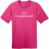 It's Complicated T-Shirt Dark Fuchsia District Perfect Weight Tee DT104