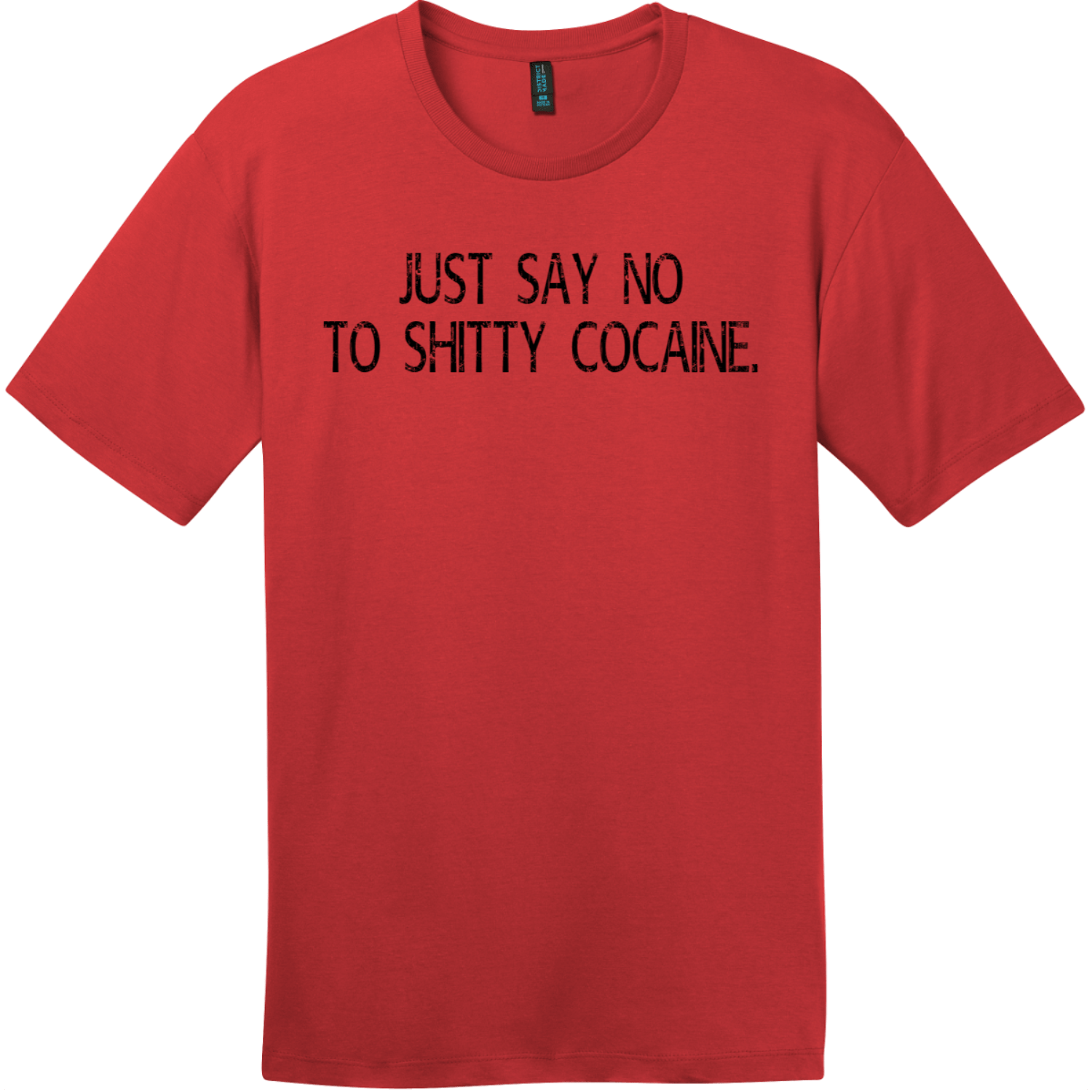Just Say No To Shitty Cocaine T-Shirt Classic Red District Perfect Weight Tee DT104