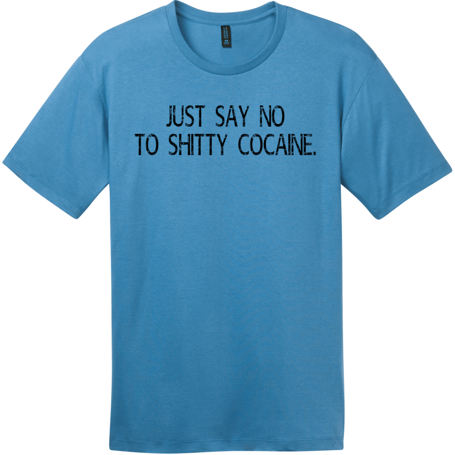 Just Say No To Shitty Cocaine T-Shirt Clean Denim District Perfect Weight Tee DT104