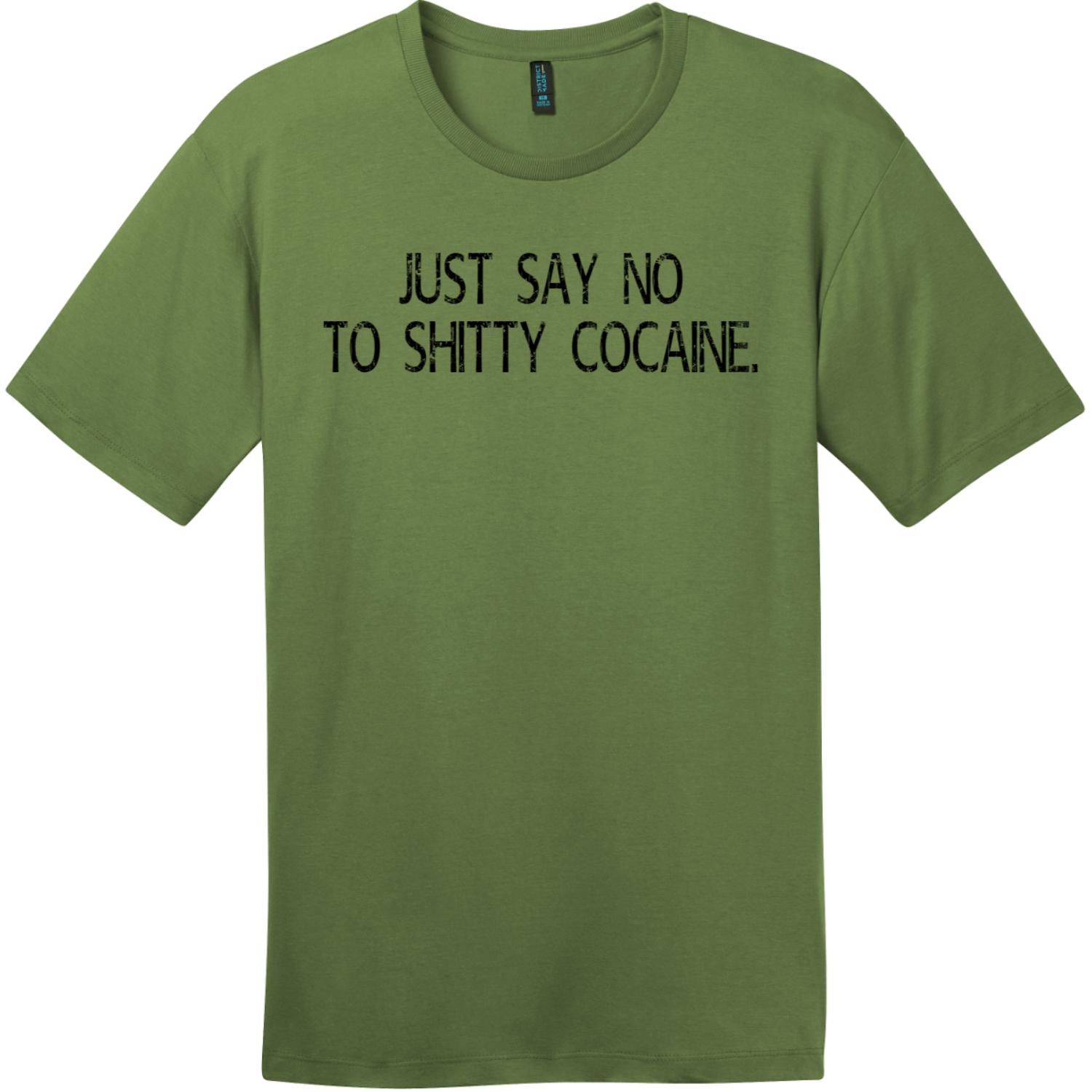 Just Say No To Shitty Cocaine T-Shirt Fresh Fatigue District Perfect Weight Tee DT104