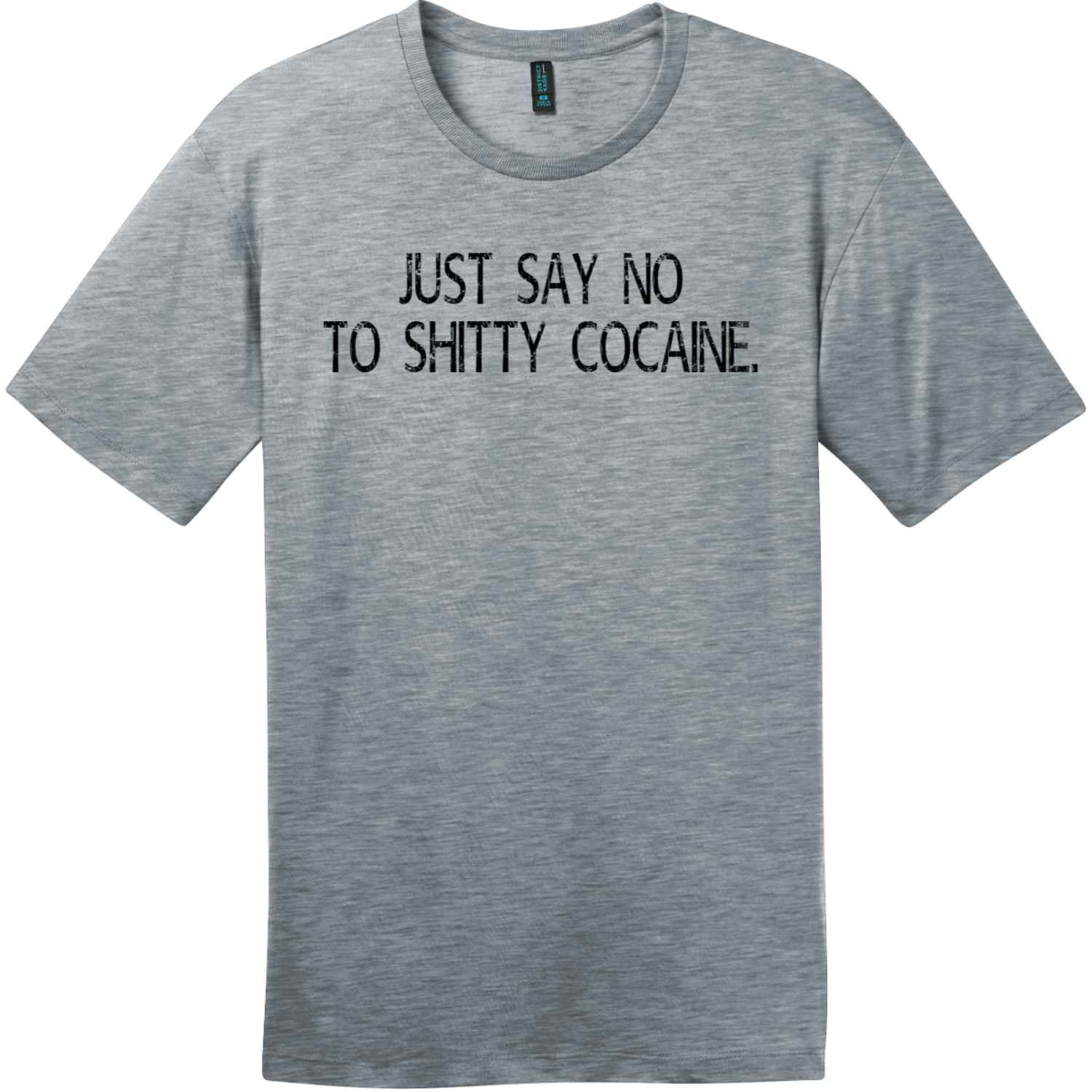 Just Say No To Shitty Cocaine T-Shirt Heathered Steel District Perfect Weight Tee DT104
