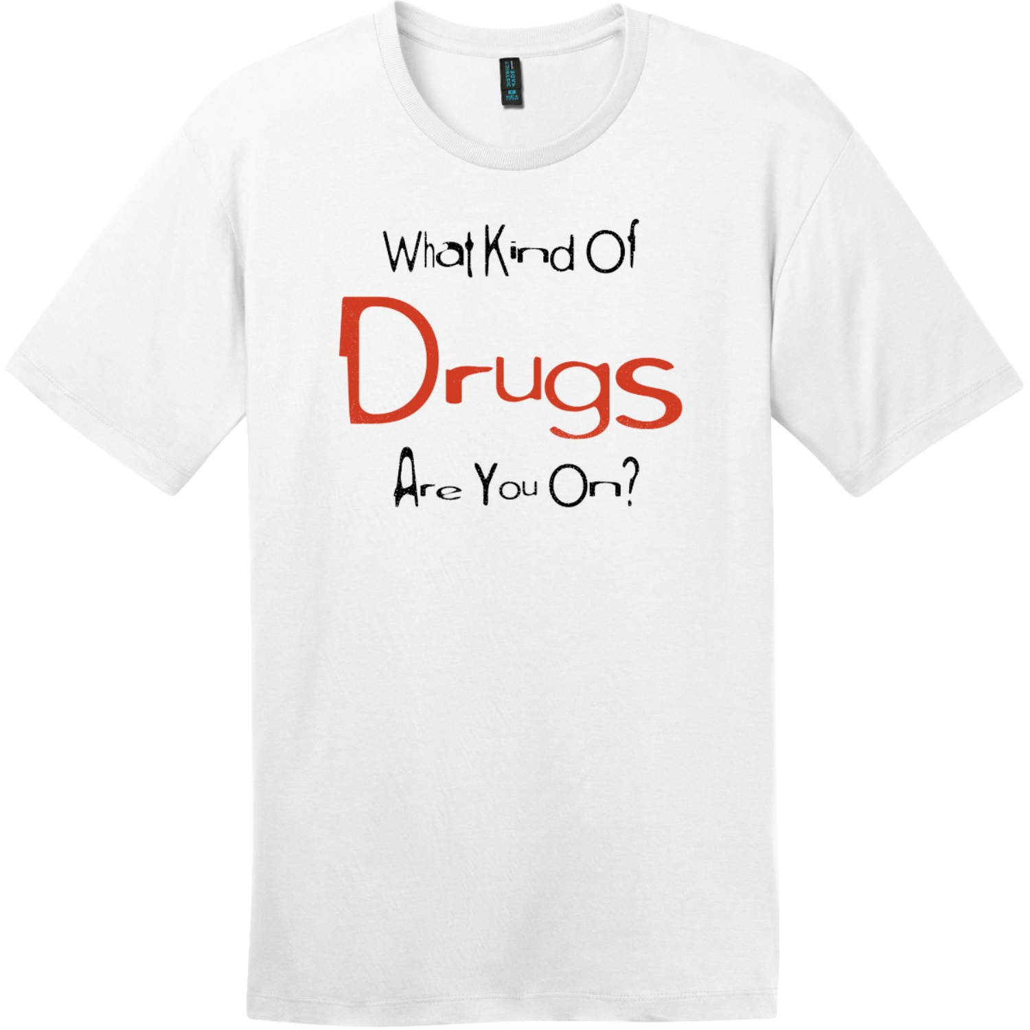 What Kind Of Drugs Are You On T-Shirt Bright White District Perfect Weight Tee DT104