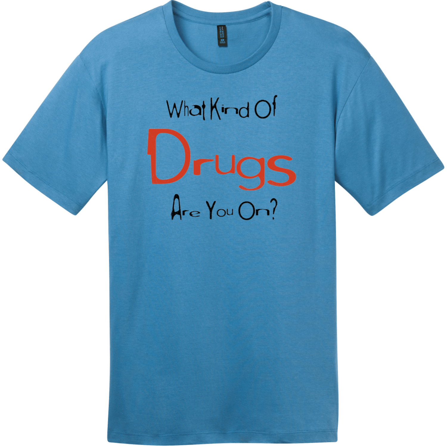 What Kind Of Drugs Are You On T-Shirt Clean Denim District Perfect Weight Tee DT104