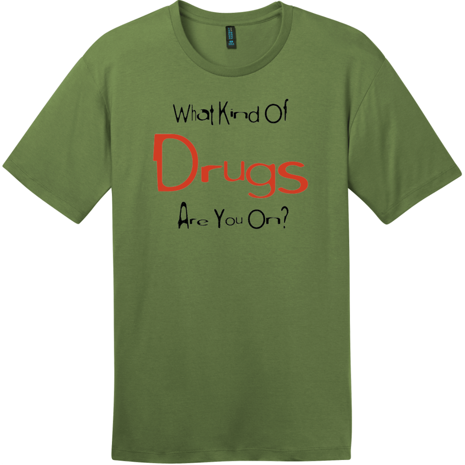 What Kind Of Drugs Are You On T-Shirt Fresh Fatigue District Perfect Weight Tee DT104