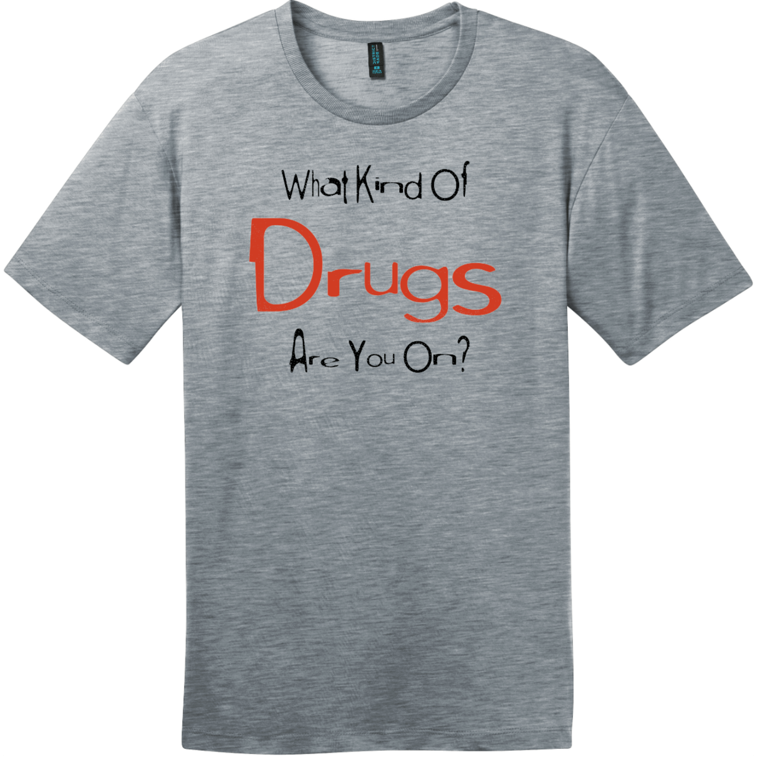 What Kind Of Drugs Are You On T-Shirt Heathered Steel District Perfect Weight Tee DT104